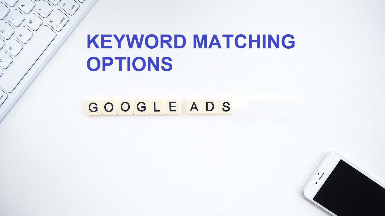 keyword matching options in google ads
